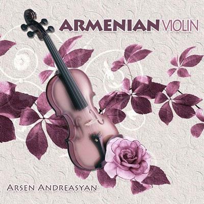 آلبوم Armenian Violin ملودی های ریتمیک و دل انگیز ارمنی از Arsen Andreasyan