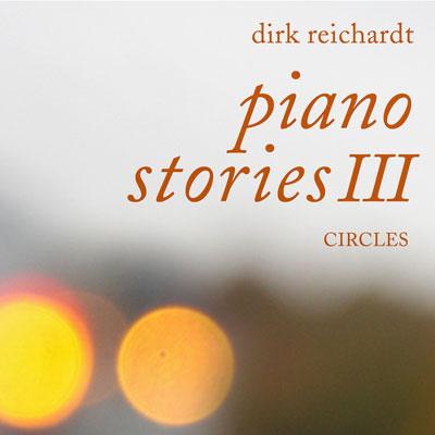 آلبوم موسیقی Piano Stories Pt. 3 Circles پیانو زیبا و دلنشینی از Dirk Reichardt